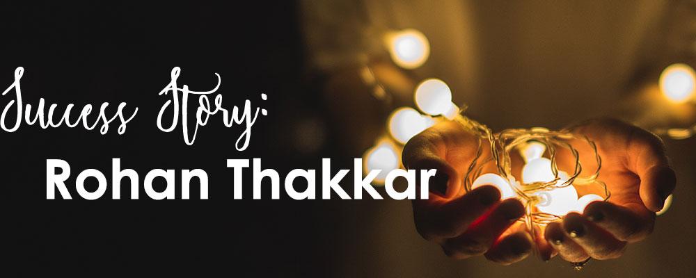 Success Story: Rohan Thakkar